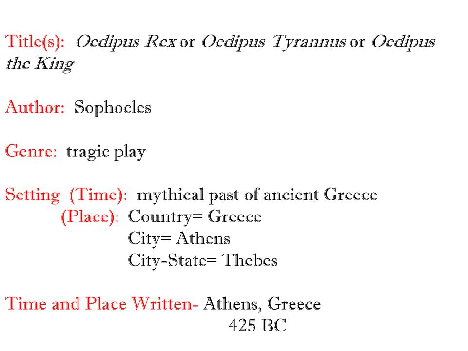 oedipus rex writeen by sophocles and Sophocles wrote over 120 plays during the course of his life, but only seven have survived in a complete form: ajax, antigone, women of trachis, oedipus rex, electra, philoctetes and oedipus at colonus.