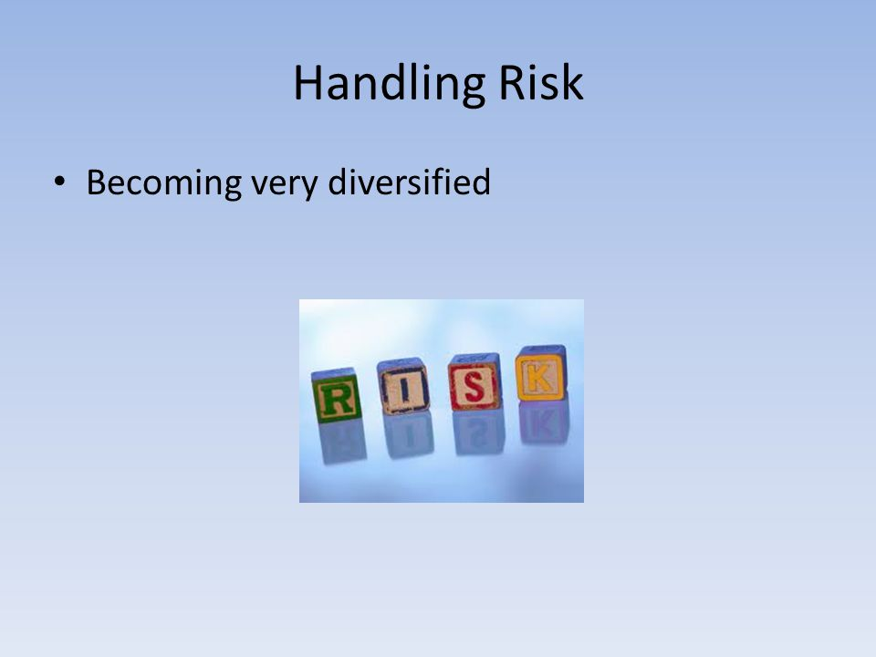 Handling Risk Becoming very diversified