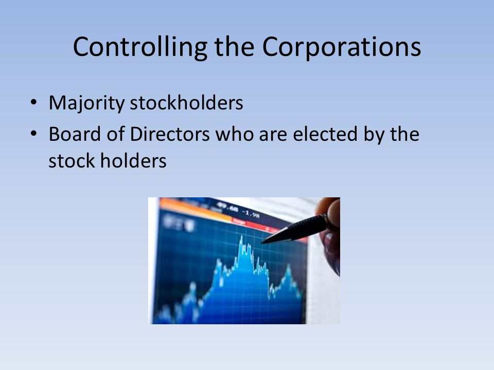 Controlling the Corporations Majority stockholders Board of Directors who are elected by the stock holders