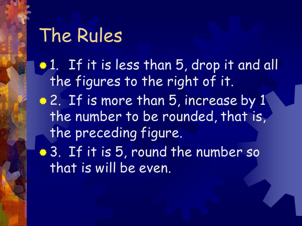 The Rules  1.If it is less than 5, drop it and all the figures to the right of it.