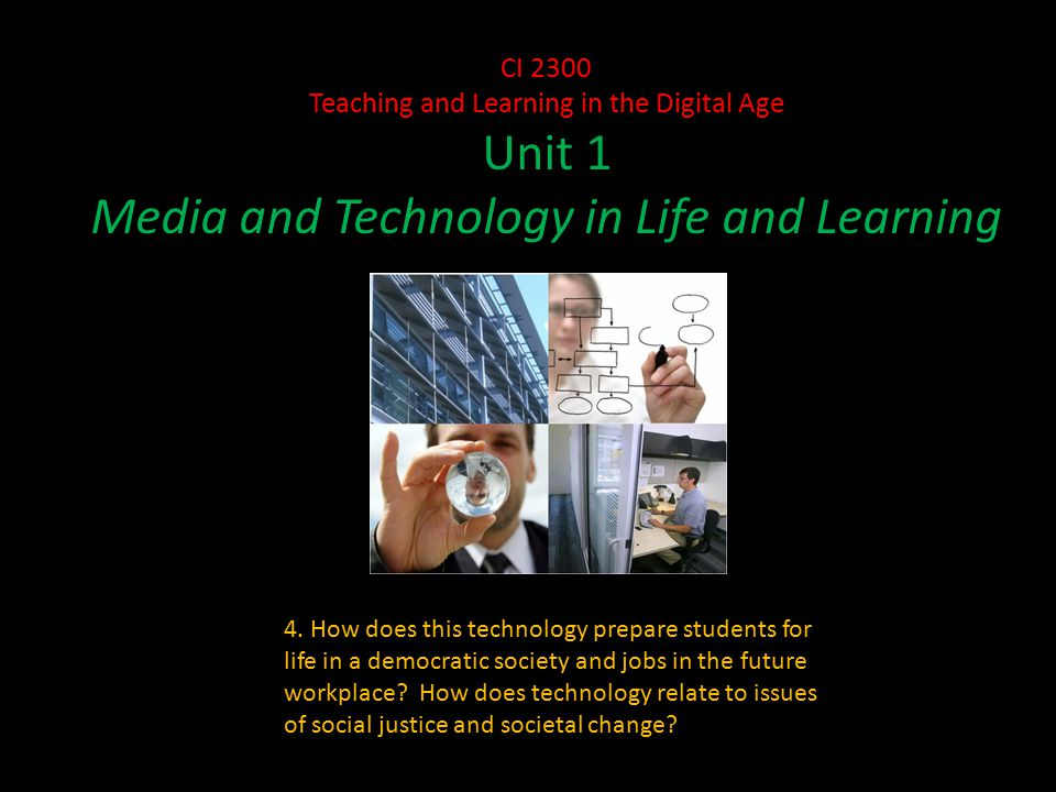 CI 2300 Teaching and Learning in the Digital Age Unit 1 Media and Technology in Life and Learning 4.