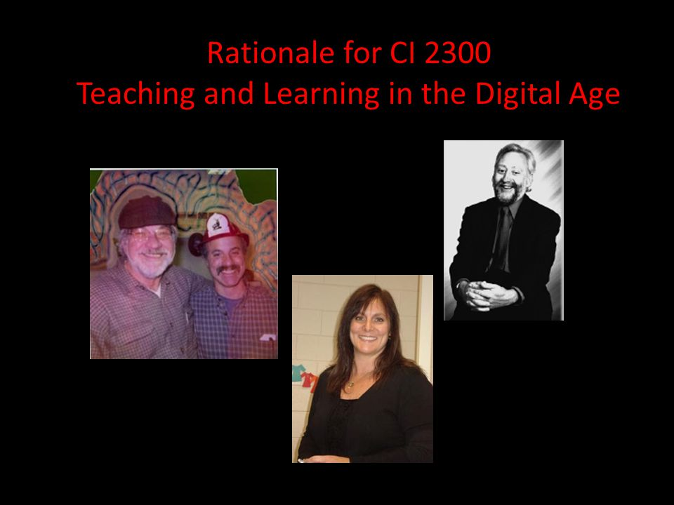 Rationale for CI 2300 Teaching and Learning in the Digital Age