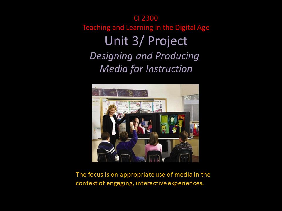 The focus is on appropriate use of media in the context of engaging, interactive experiences.