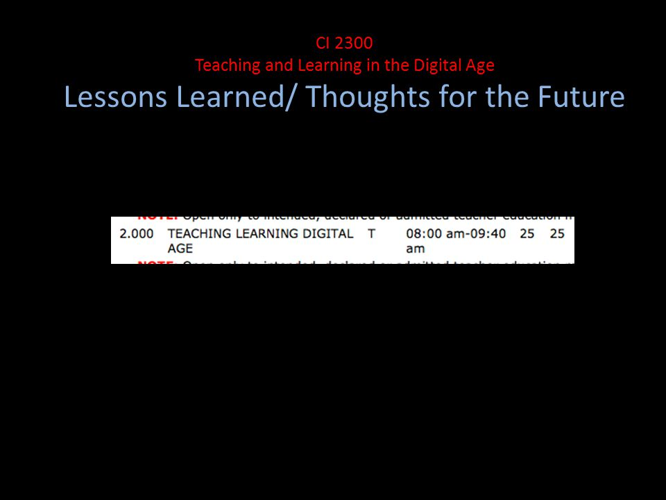 Le CI 2300 Teaching and Learning in the Digital Age Lessons Learned/ Thoughts for the Future