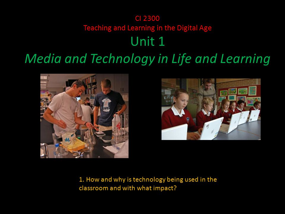 CI 2300 Teaching and Learning in the Digital Age Unit 1 Media and Technology in Life and Learning 1.