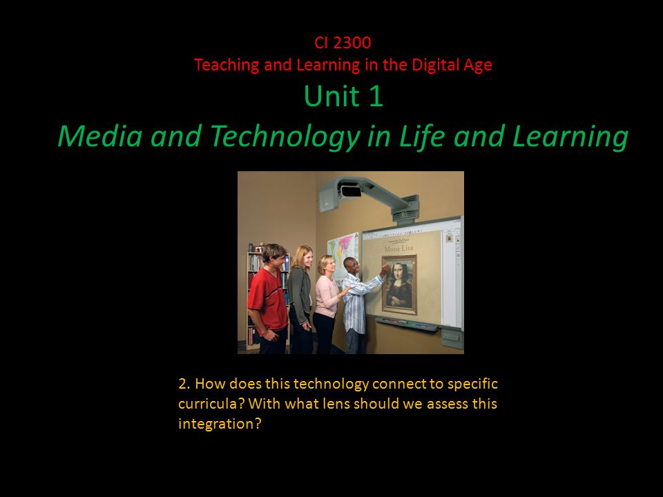 CI 2300 Teaching and Learning in the Digital Age Unit 1 Media and Technology in Life and Learning 2.