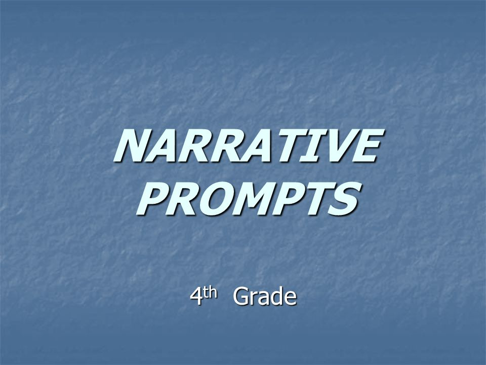 NARRATIVE PROMPTS 4 th Grade