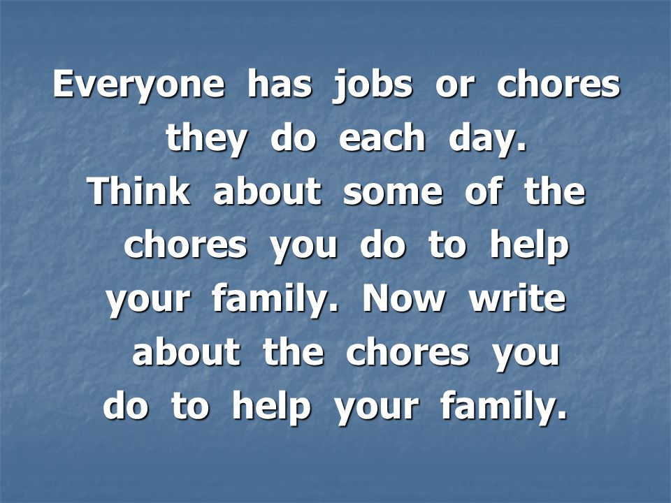 Everyone has jobs or chores they do each day. they do each day.