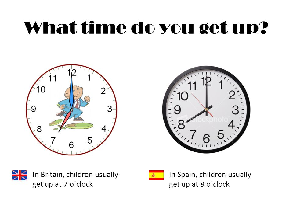 British Routines Spanish Routines Vs What Time Do You Get Up In Britain Children Usually Get Up At 7 O Clock In Spain Children Usually Get Up At Ppt Download