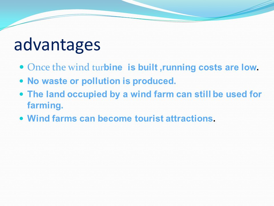 advantages Once the wind tur bine is built,running costs are low.