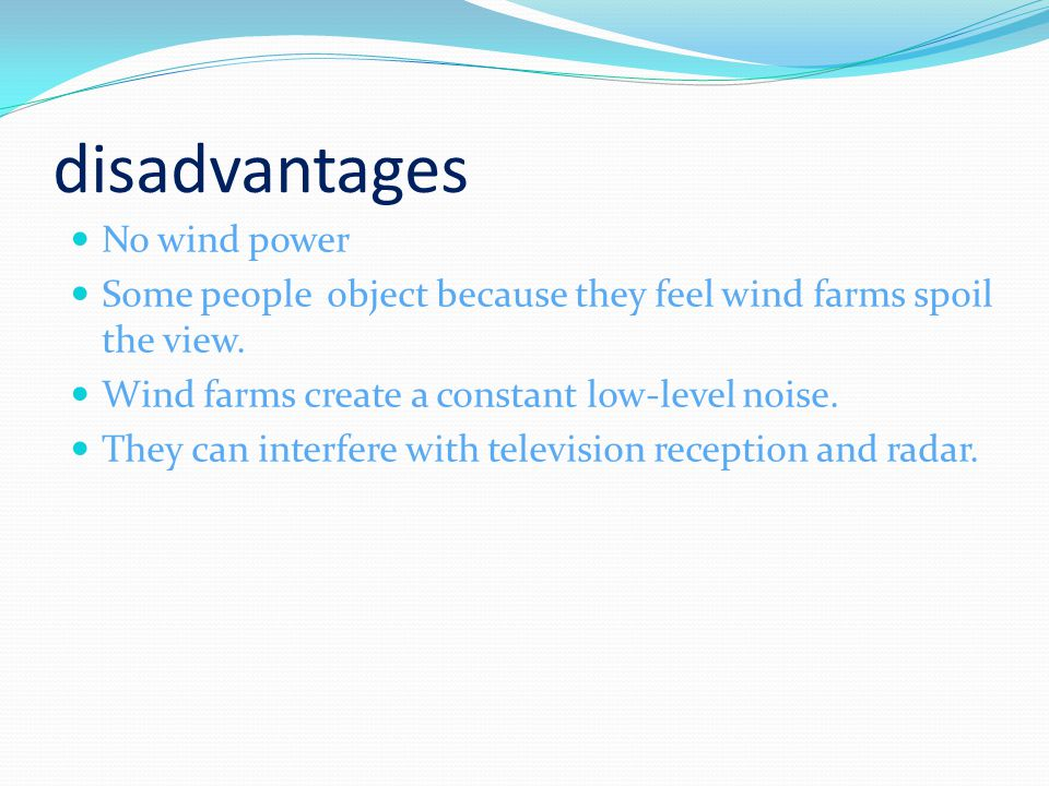 disadvantages No wind power Some people object because they feel wind farms spoil the view.