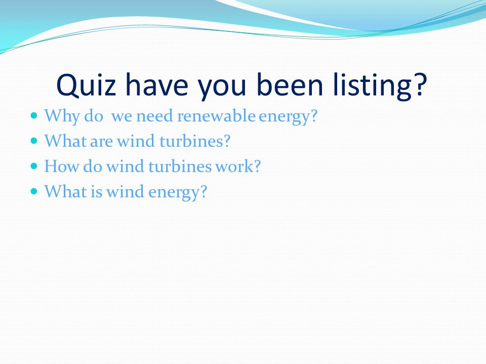 Quiz have you been listing. Why do we need renewable energy.