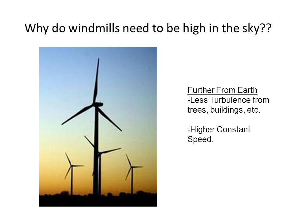 Why do windmills need to be high in the sky .