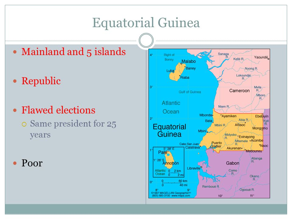 Equatorial Guinea Mainland and 5 islands Republic Flawed elections  Same president for 25 years Poor
