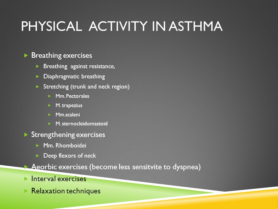 PHYSICAL ACTIVITY IN ASTHMA  Breathing exercises  Breathing against resistance,  Diaphragmatic breathing  Stretching (trunk and neck region)  Mm.