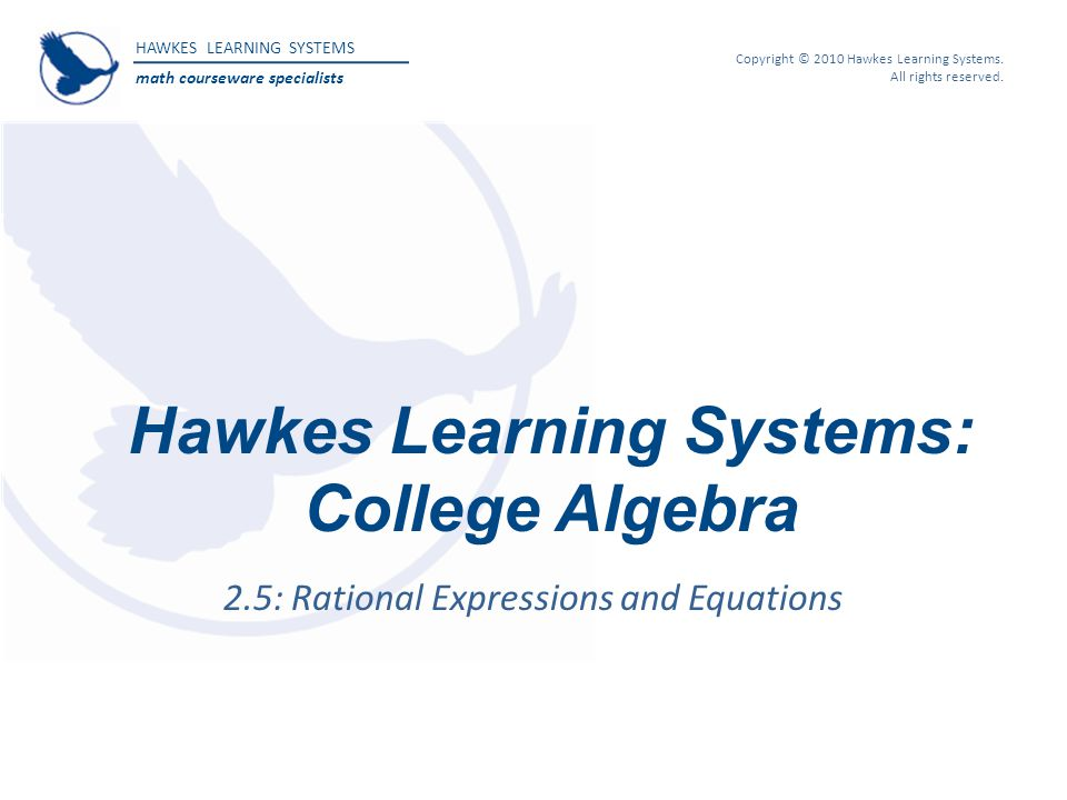HAWKES LEARNING SYSTEMS math courseware specialists Copyright © 2010 ...