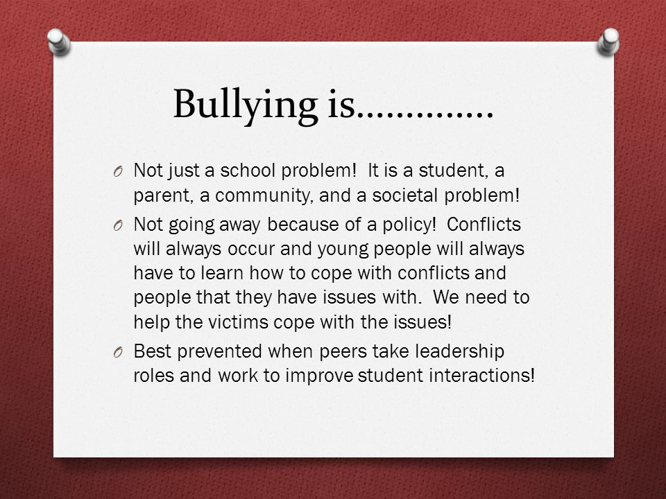 Bullying is………….. O Not just a school problem.