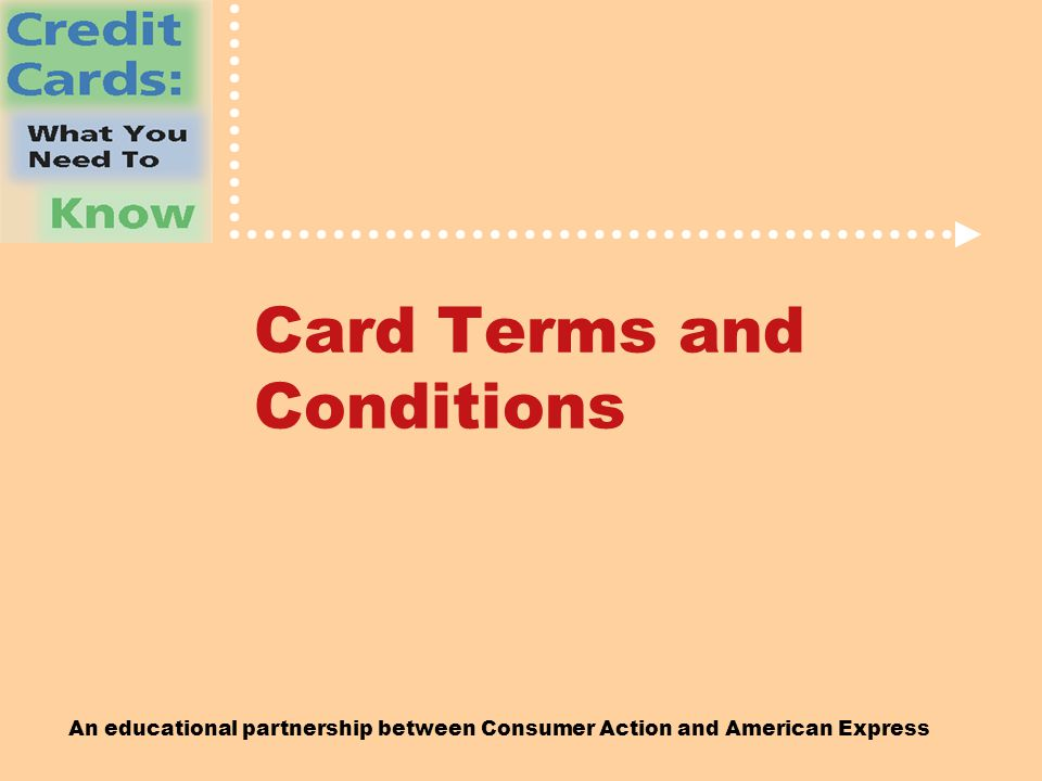 An educational partnership between Consumer Action and American Express Card Terms and Conditions