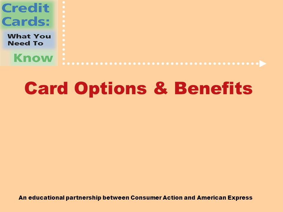 An educational partnership between Consumer Action and American Express Card Options & Benefits