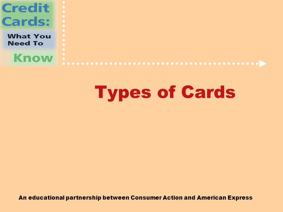 An educational partnership between Consumer Action and American Express Types of Cards