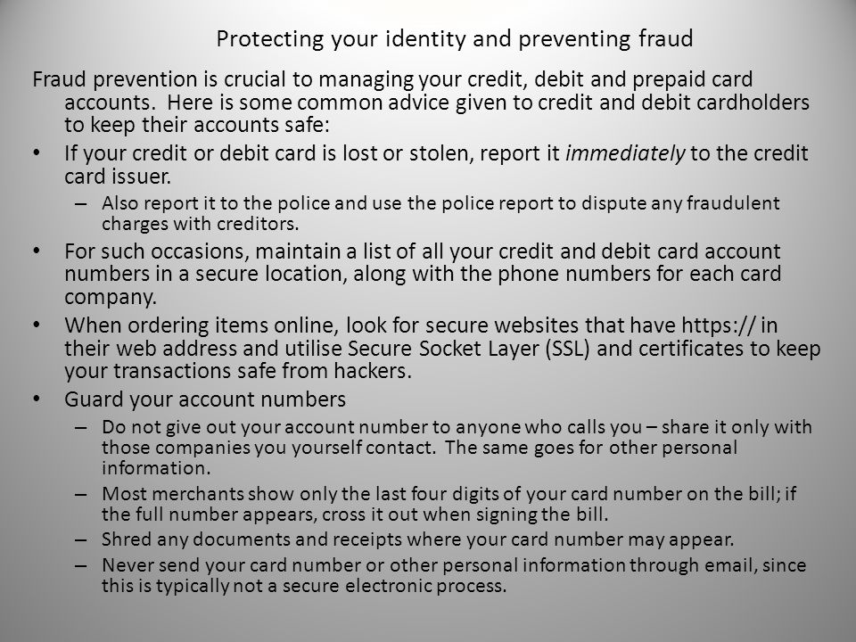 Protecting your identity and preventing fraud Fraud prevention is crucial to managing your credit, debit and prepaid card accounts.