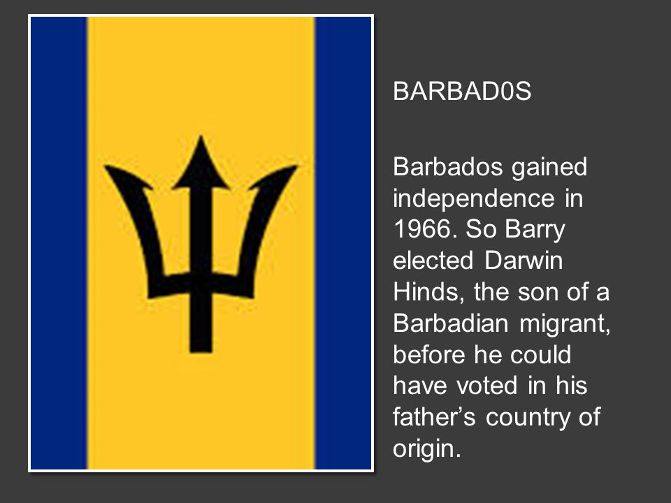 BARBAD0S Barbados gained independence in 1966.