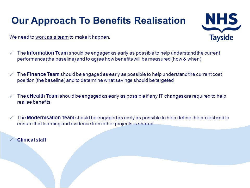 Our Approach To Benefits Realisation We need to work as a team to make it happen.