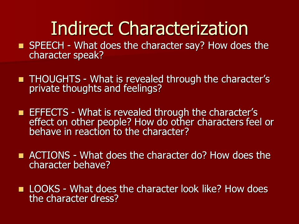 Indirect Characterization SPEECH - What does the character say.