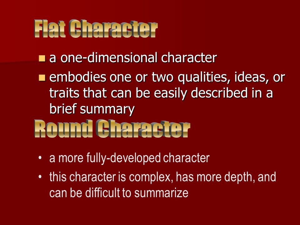 a one-dimensional character a one-dimensional character embodies one or two qualities, ideas, or traits that can be easily described in a brief summary embodies one or two qualities, ideas, or traits that can be easily described in a brief summary a more fully-developed character this character is complex, has more depth, and can be difficult to summarize
