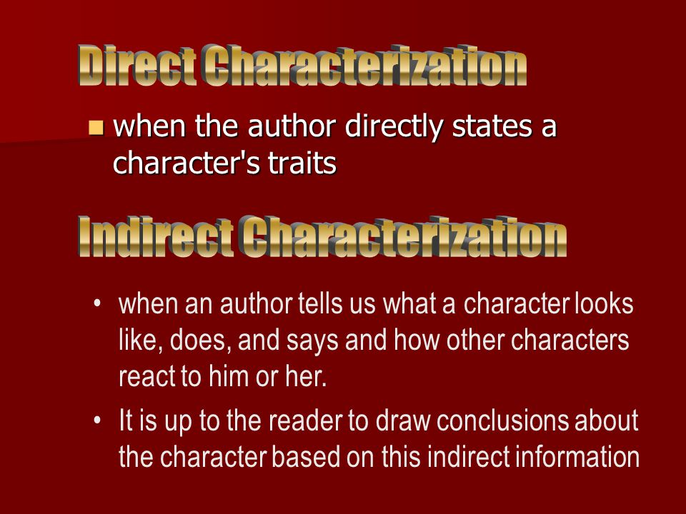 when the author directly states a character s traits when the author directly states a character s traits when an author tells us what a character looks like, does, and says and how other characters react to him or her.