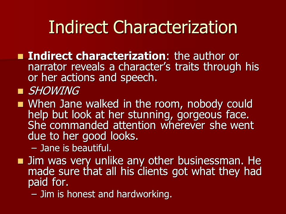Indirect Characterization Indirect characterization: the author or narrator reveals a character's traits through his or her actions and speech.