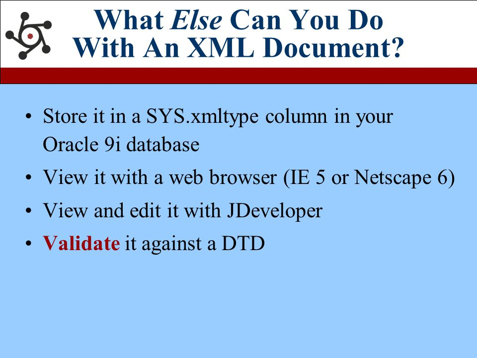 XML and Oracle: An Overview Roger Schrag Database Specialists, Inc