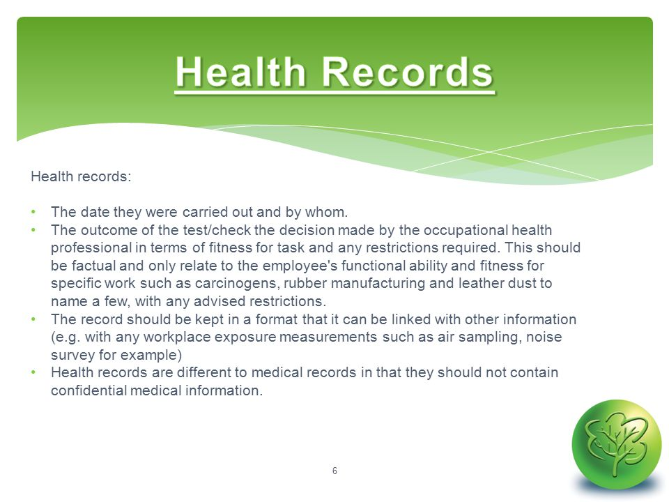 Health records: The date they were carried out and by whom.