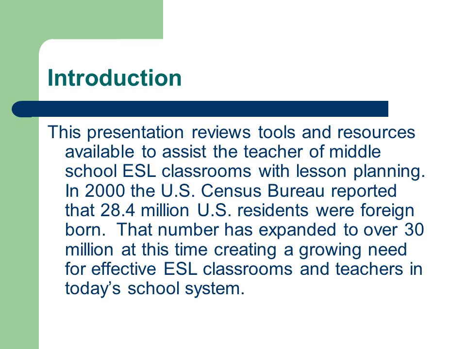 Introduction This presentation reviews tools and resources available to assist the teacher of middle school ESL classrooms with lesson planning.