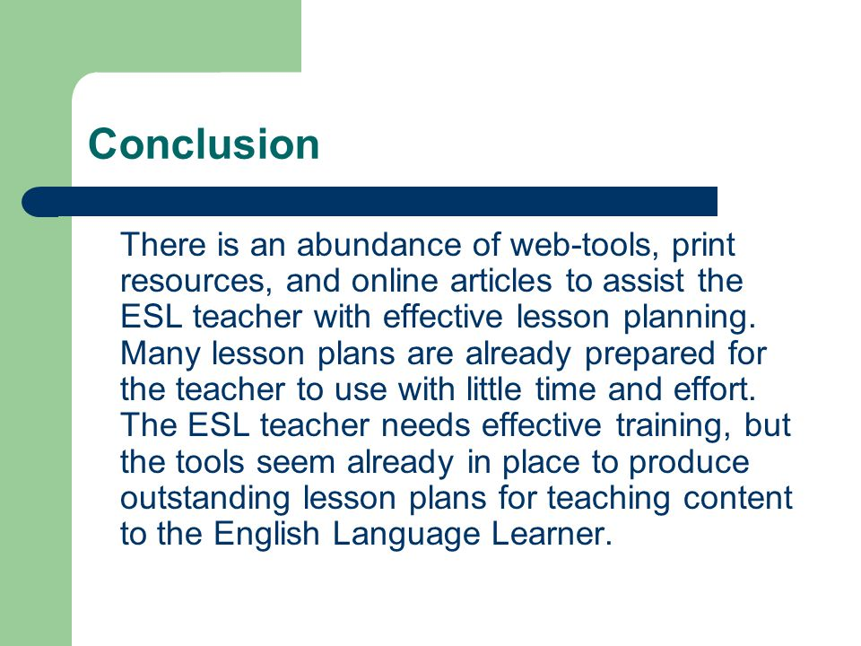 Conclusion There is an abundance of web-tools, print resources, and online articles to assist the ESL teacher with effective lesson planning.