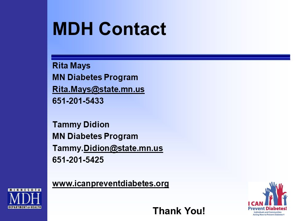 MDH Contact Rita Mays MN Diabetes Program Tammy Didion MN Diabetes Program Thank You!