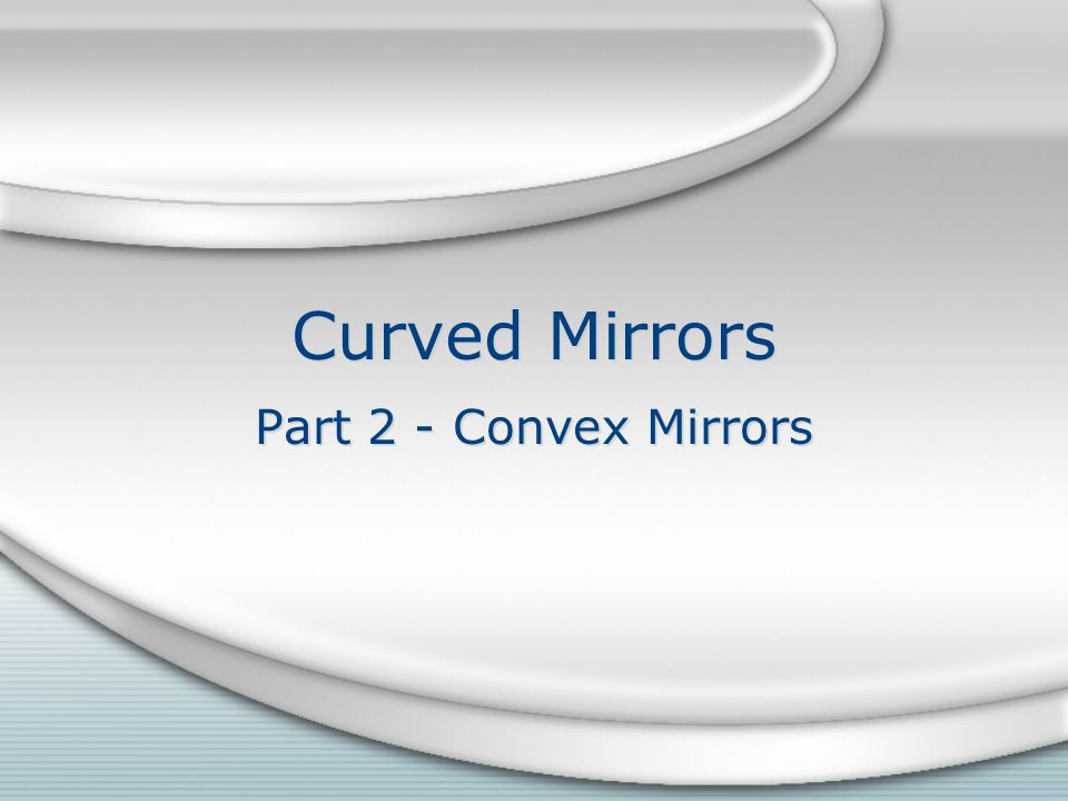 Curved Mirrors Part 2 - Convex Mirrors