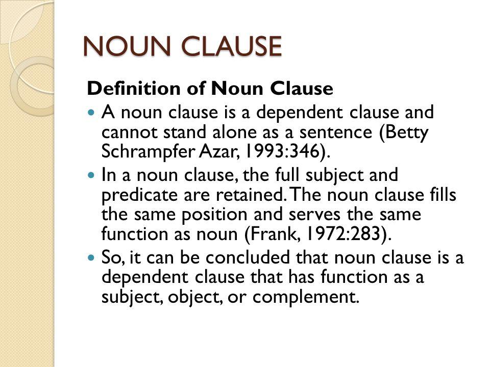NOUN CLAUSE  WHAT IS A NOUN? Definitions of Noun The English