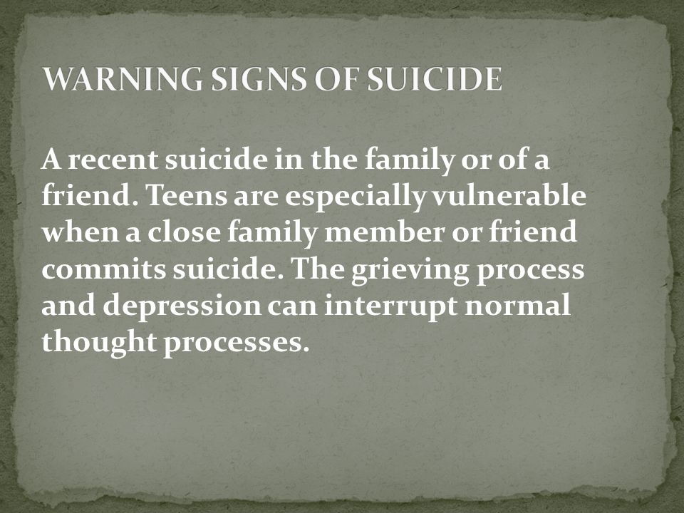 A recent suicide in the family or of a friend.