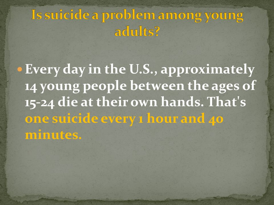 Every day in the U.S., approximately 14 young people between the ages of die at their own hands.