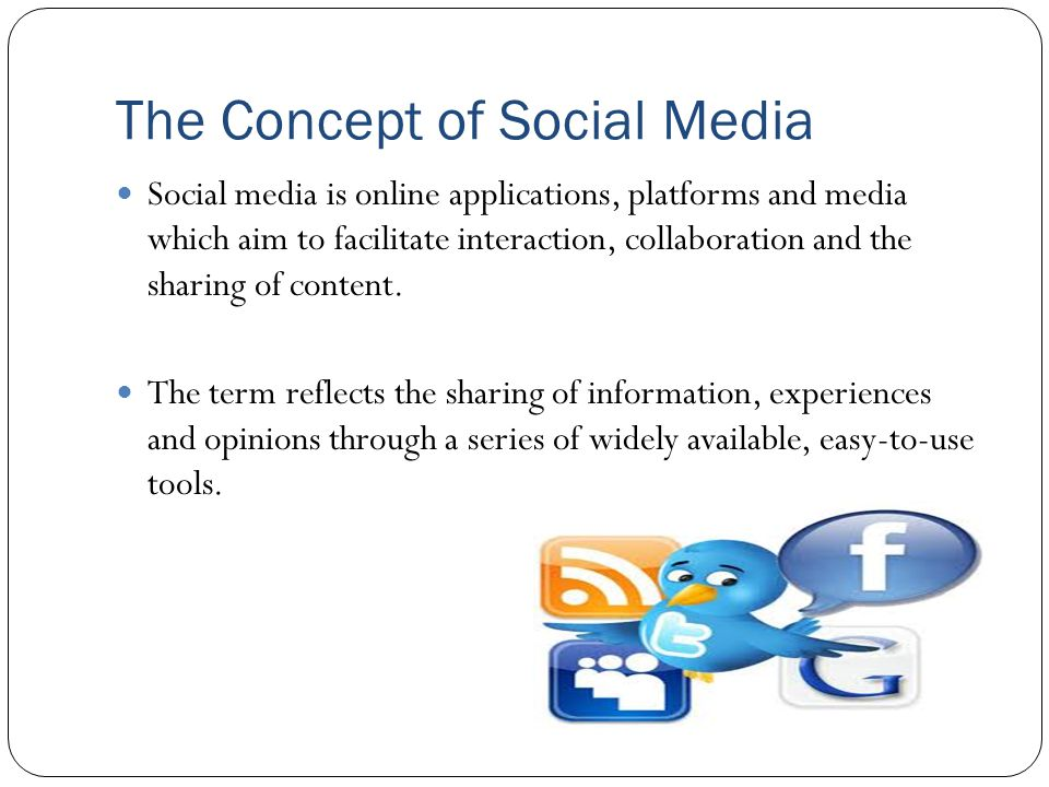 The Concept of Social Media Social media is online applications, platforms and media which aim to facilitate interaction, collaboration and the sharing of content.