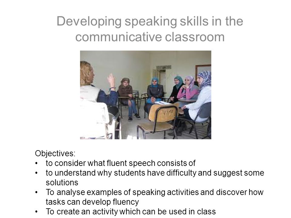 Developing speaking skills in the communicative classroom Objectives
