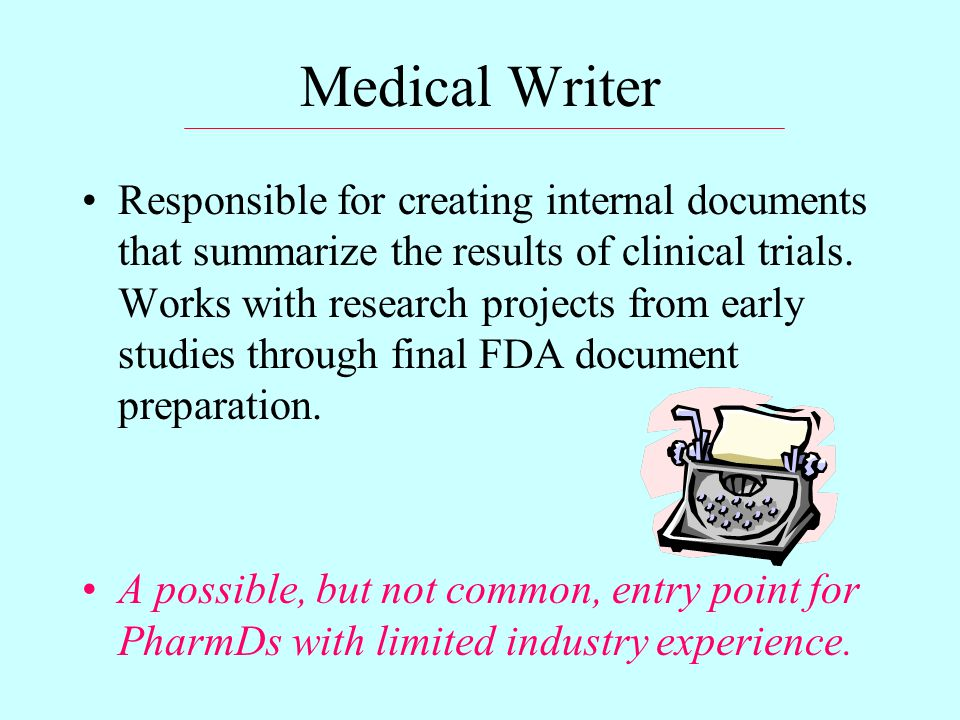 Medical Writer Responsible for creating internal documents that summarize the results of clinical trials.