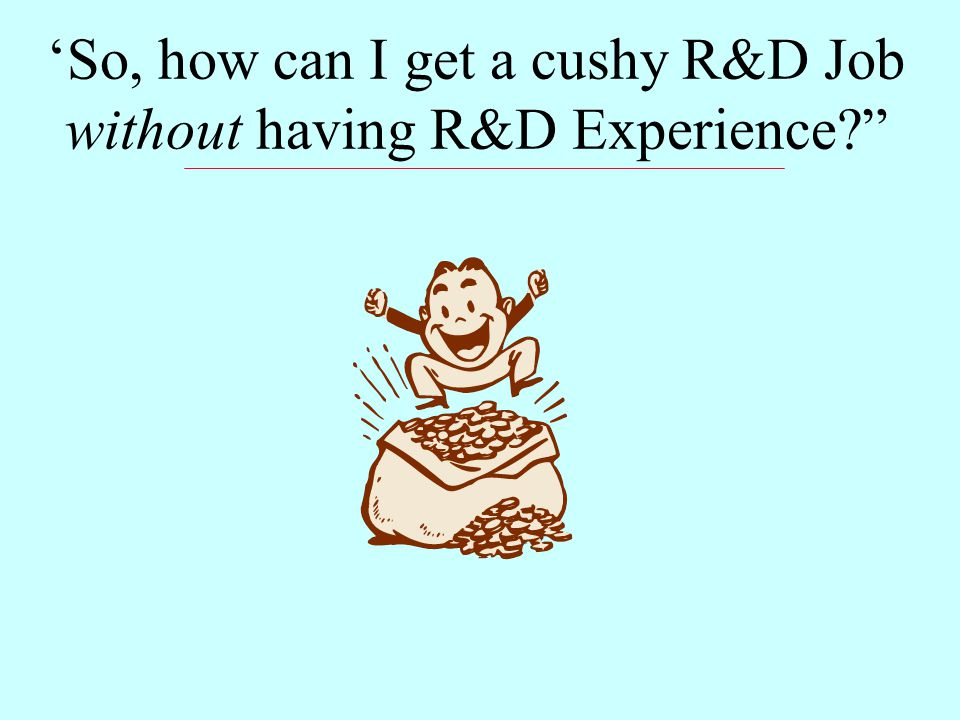 'So, how can I get a cushy R&D Job without having R&D Experience