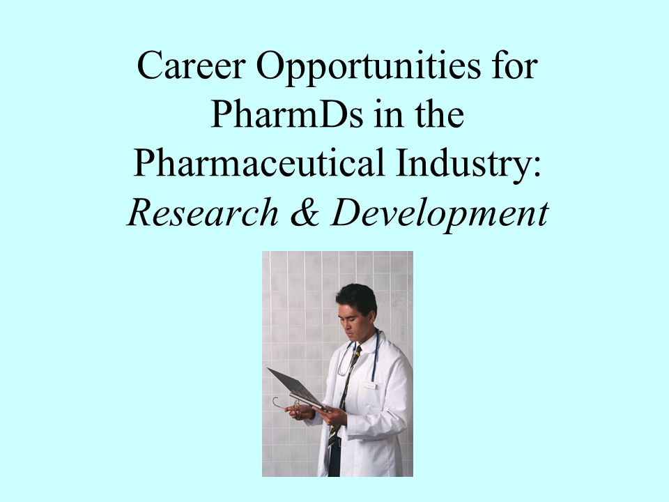 Career Opportunities for PharmDs in the Pharmaceutical Industry: Research & Development