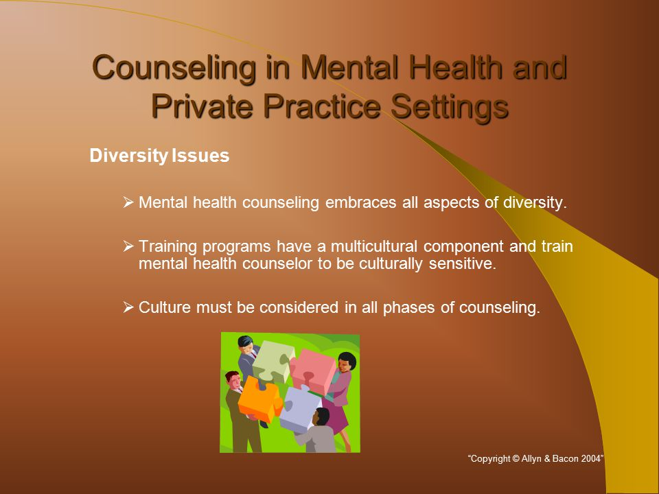 Counseling in Mental Health and Private Practice Settings Diversity Issues  Mental health counseling embraces all aspects of diversity.