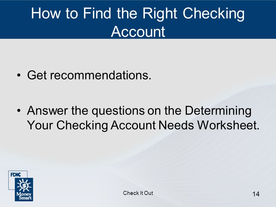 Check It Out 14 How to Find the Right Checking Account Get recommendations.