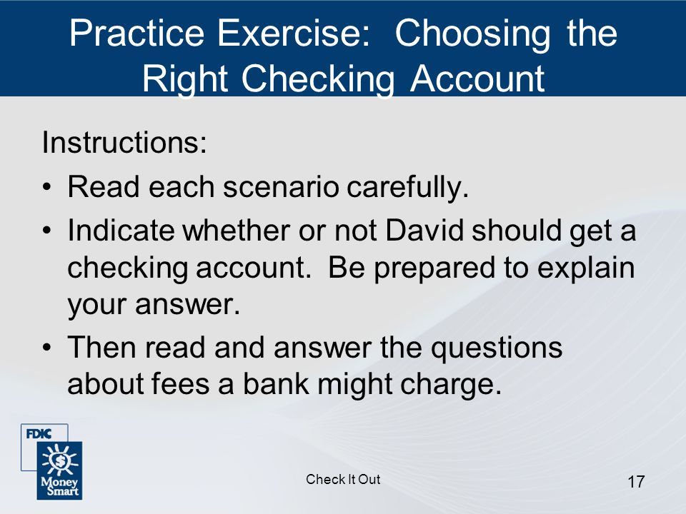 Check It Out 17 Practice Exercise: Choosing the Right Checking Account Instructions: Read each scenario carefully.