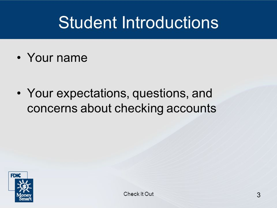 Check It Out 3 Student Introductions Your name Your expectations, questions, and concerns about checking accounts