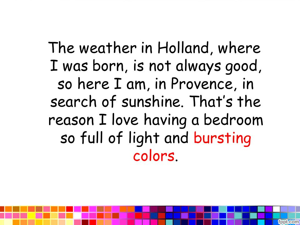 The weather in Holland, where I was born, is not always good, so here I am, in Provence, in search of sunshine.